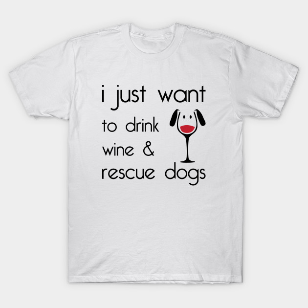 2a25eeef23a Drink Wine Rescue Dogs - Dogs - T-Shirt
