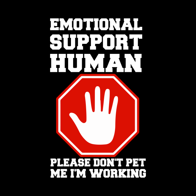 Emotional Support Human, Please don't pet me I'm working