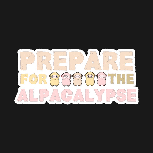 Prepare for the Alpacalypse