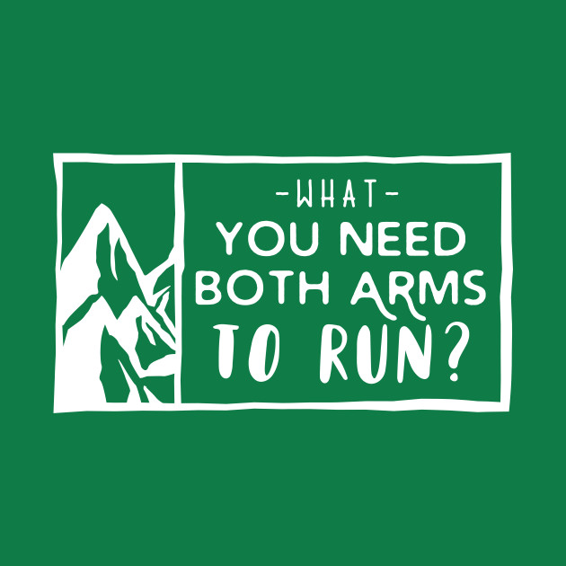 What, you need both arms to run?