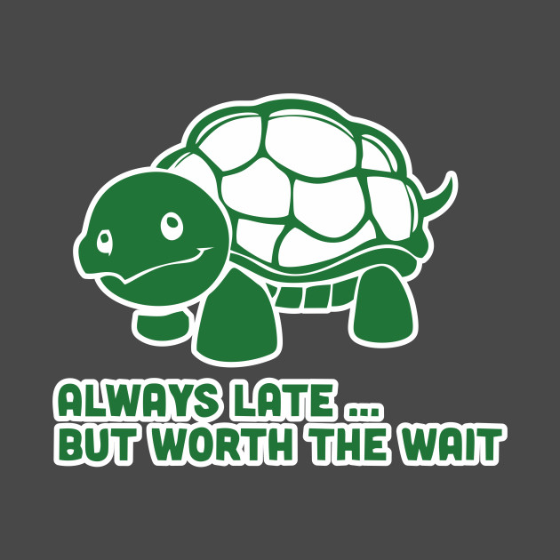 75a238b57 ... Always Late But Worth The Wait Shirt Funny Animal Tee Turtle Tshirt