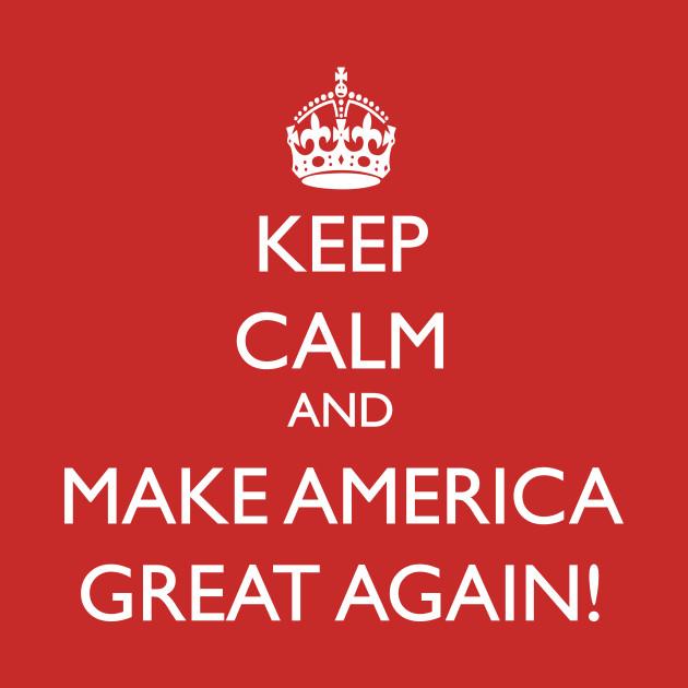 Keep Calm And Make America Great Again Trump T Shirt
