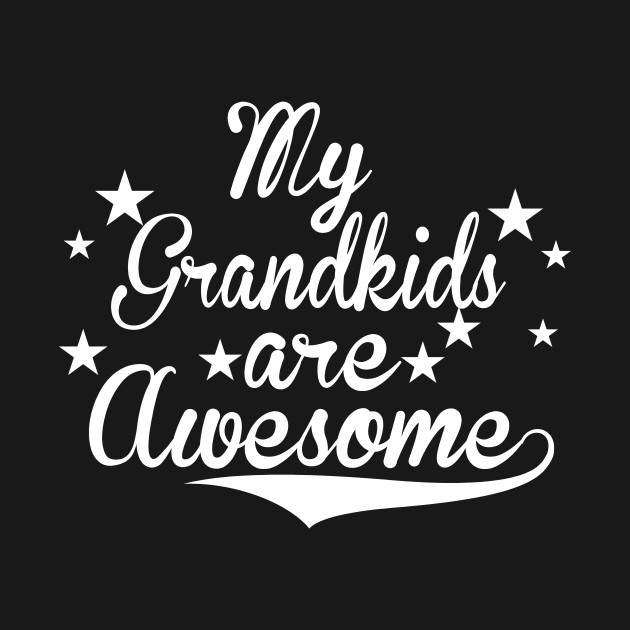 MY GRANDKIDS ARE OWESOME