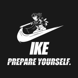 Ike - Prepare Yourself. t-shirts