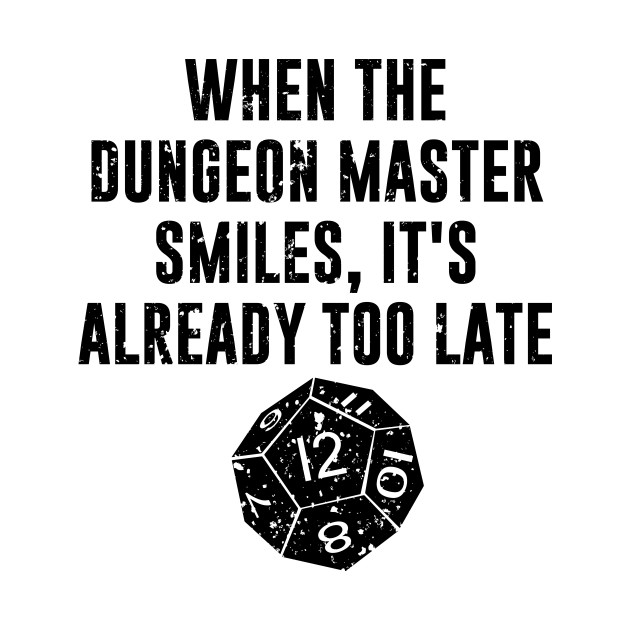 When The Dungeon Master Smiles It's Already Too Late
