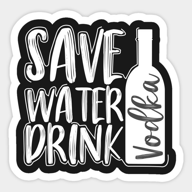 Save Water Drink Vodka - Funny Drinking Quote by vivilanecollections
