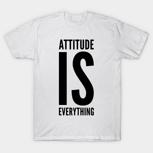 Attitude Is Everything Quote T Shirt Teepublic