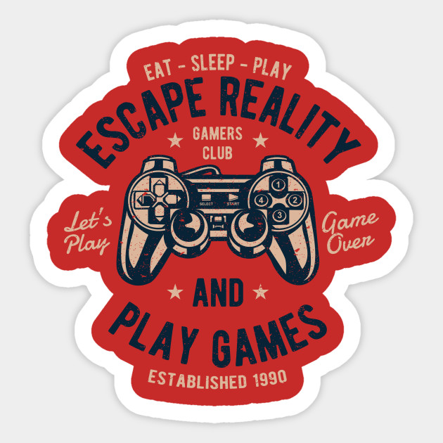 dc51c90405fd ESCAPE REALITY AND PLAY VIDEO GAMES - Video Games - Sticker