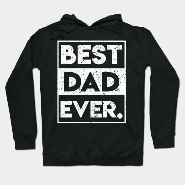 Best Dad Ever Funny Father's Day Holiday or Gift Unisex Hoodie