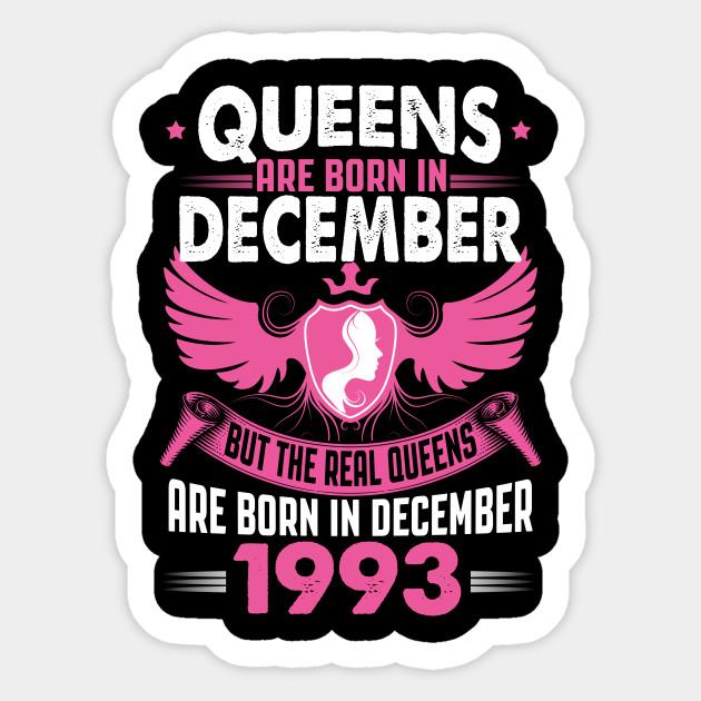 Queens are Born in December 1993