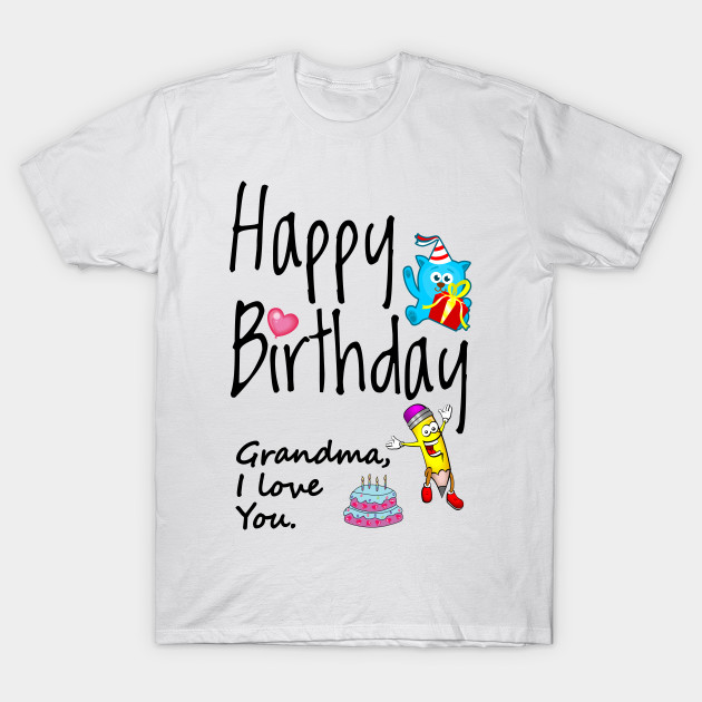 Happy Birthday Grandma I Love You T Shirt