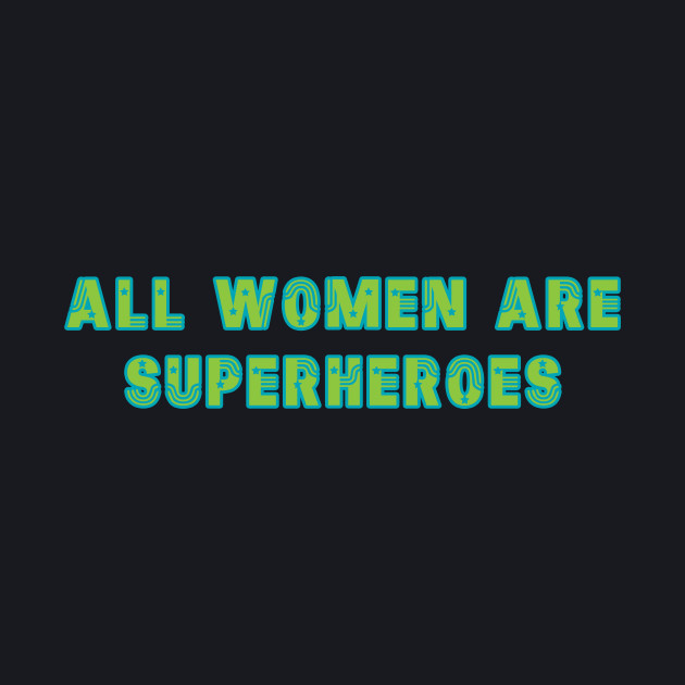 All Women Are Superheroes
