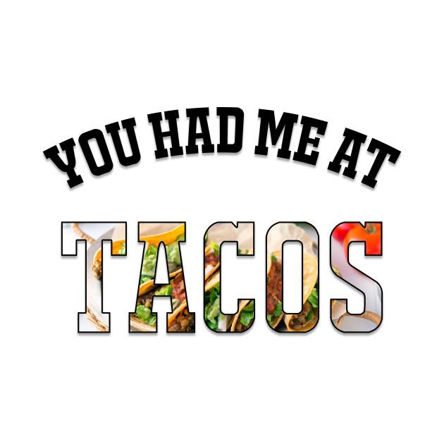 You Had Me at TACOS