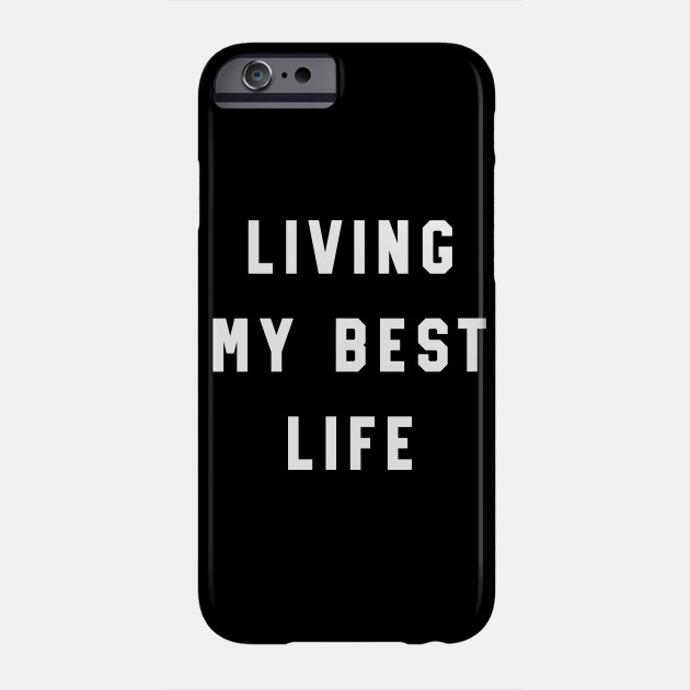 Living my best life Phone Case