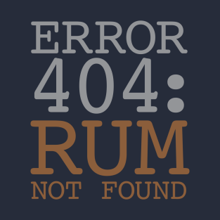 Error 404 Rum Not Found t-shirts