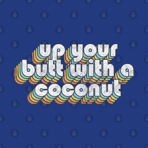 Up Your Butt With A Coconut  /// Retro Faded Style Type Design