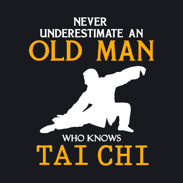 Never Underestimate an Old Man who knows Tai Chi
