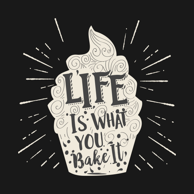 Life Is What You Bake It Inspirational Cupcake