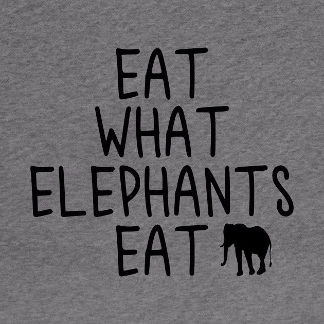 Vegan - Eat what elephants eat