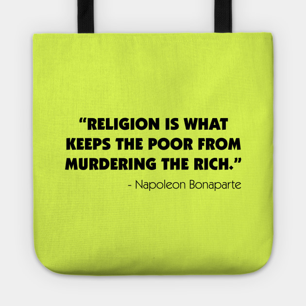 Religion is What Keeps the Poor From Murdering the Rich - Napoleon Bonaparte
