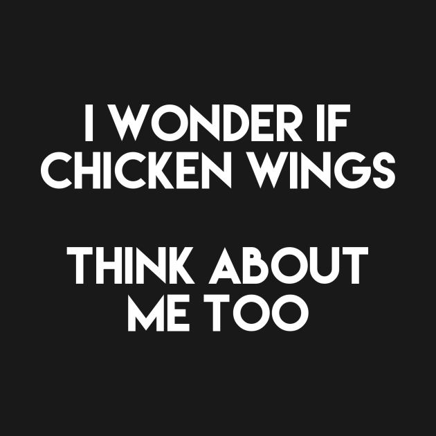 I Wonder If Chicken Wings Think About Me Too