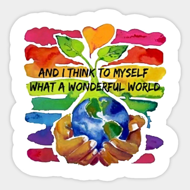 And I Think To Myself What A Wonderful World Shirt T-Shirt Unisex ...