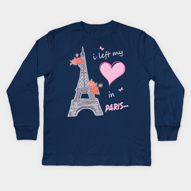0534b6e9d4 I Left My Heart In Paris Tshirt Gift For All The Paris Lovers Funny And Cute  Tshirt With Sayings Kids Long Sleeve T-Shirt