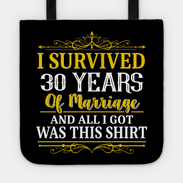30th Anniversary Shirt I Survived 30 Years Of Marriage 30th Wedding Anniversary Gifts Tote Teepublic