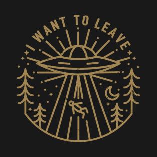 I Want to Leave t-shirts