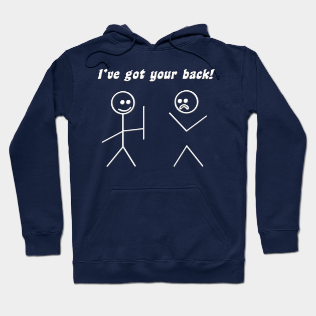 Ive Got Your Back Quotes Hoodie Teepublic