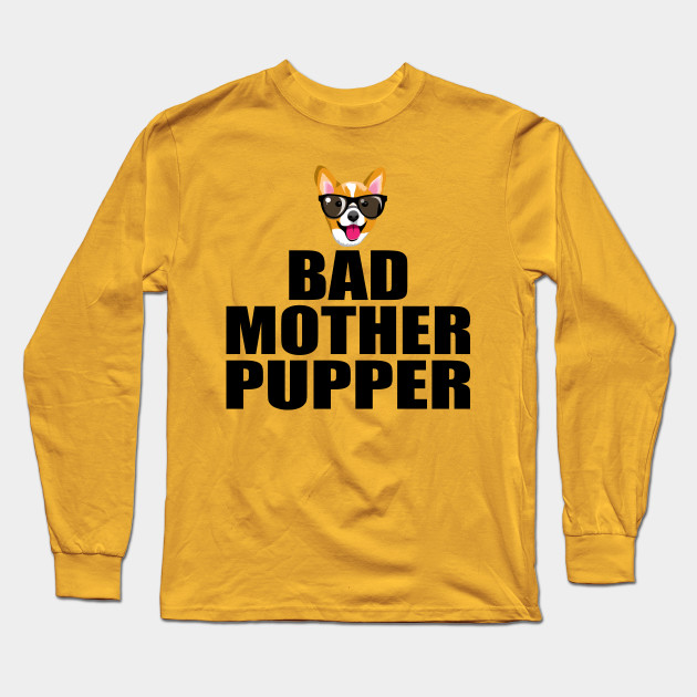 Bad Mother Pupper Long Sleeve T-Shirt