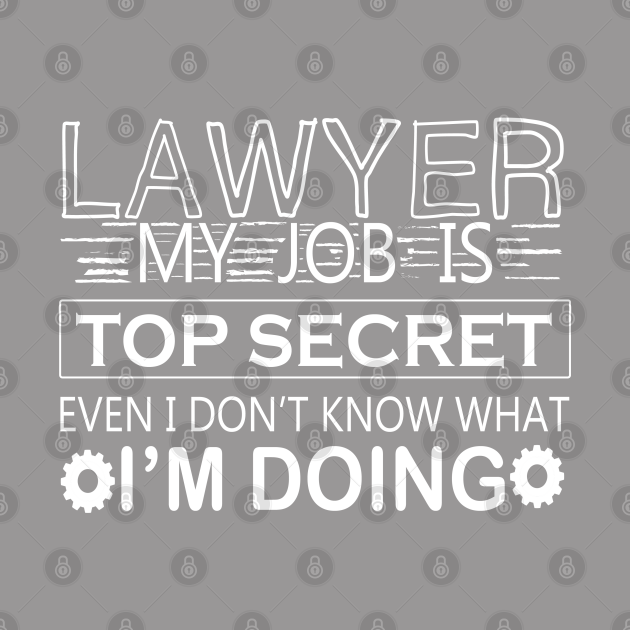 Lawyer My job Is Top Secret Even I don't Know What I'm doing, Funny Lawyer Gift