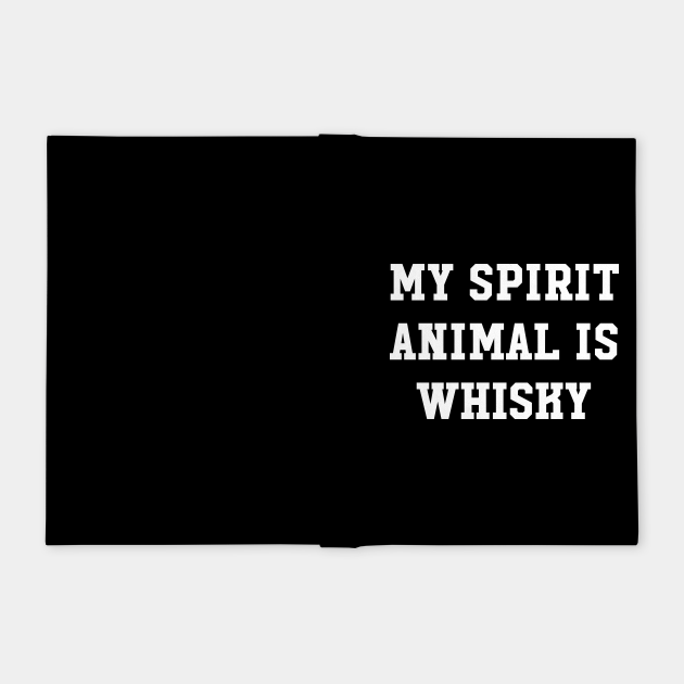 My Spirit Animal Is Whisky