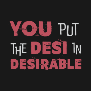 15576c753 You put the Desi in desirable T-Shirt