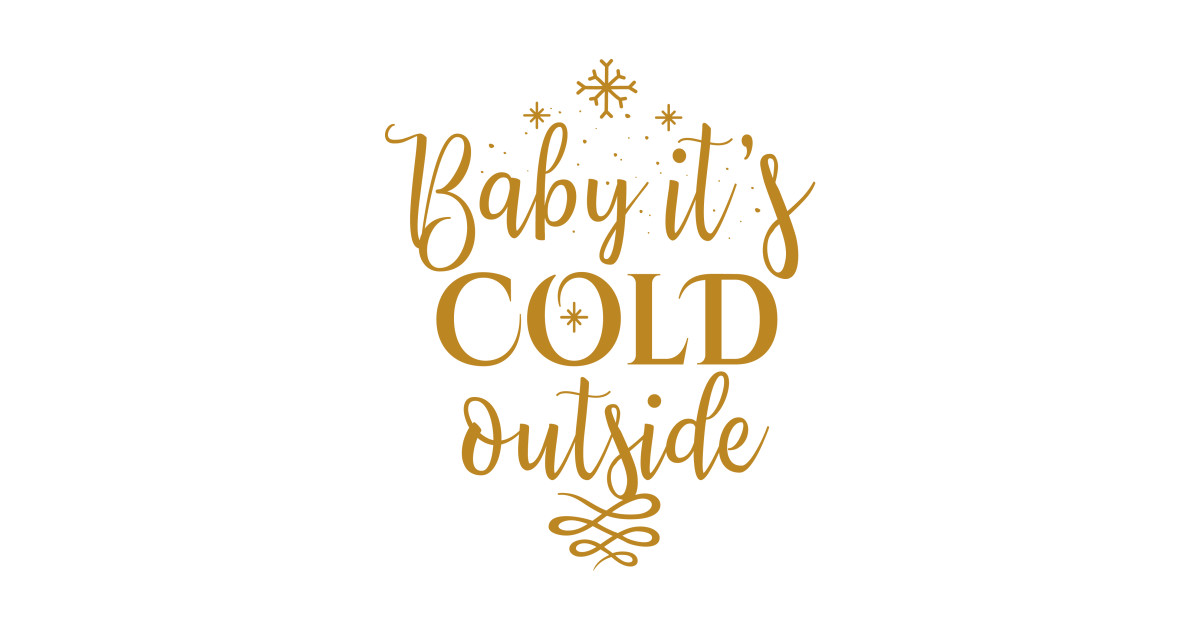 baby its cold outside  christmas quote - baby its cold outside