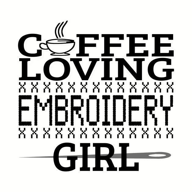 Coffee Loving Embroidery Girl Funny Quotes Gift by tough_stuff