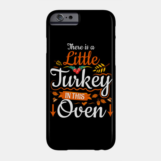 Thanksgiving Pregnancy Little Turkey In This Oven Phone Case