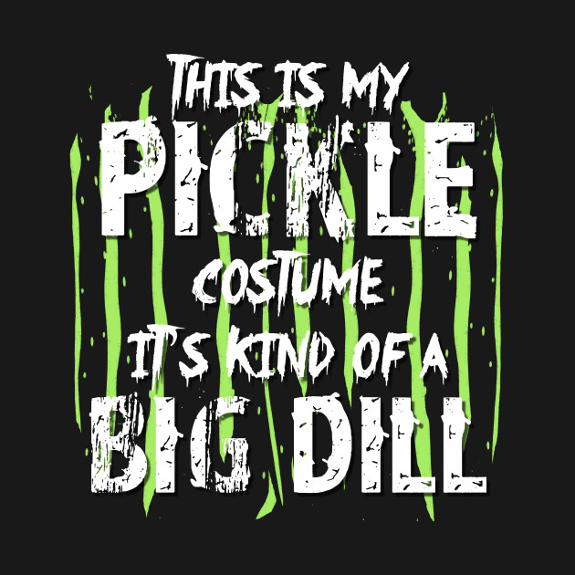 This is my pickle costume It's kind of a big dill