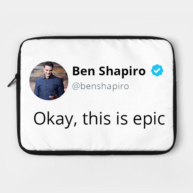 Ben Shapiro's Okay, This Is Epic