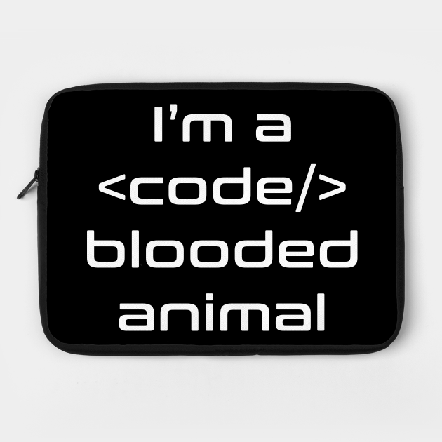 I'm A Code Blooded Animal Funny Nerd Geek