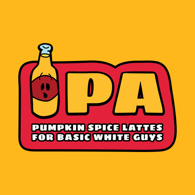 a9d52e7aa IPA: Pumpkin Spice Lattes for Basic White Guys - Funny - T-Shirt ...