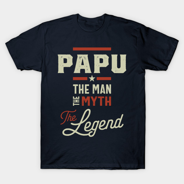 Papu The Man Myth Legend Father's Day Gift T-Shirt