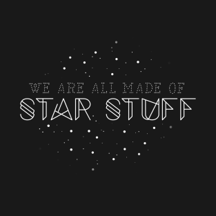 We are all made of star stuff t-shirts