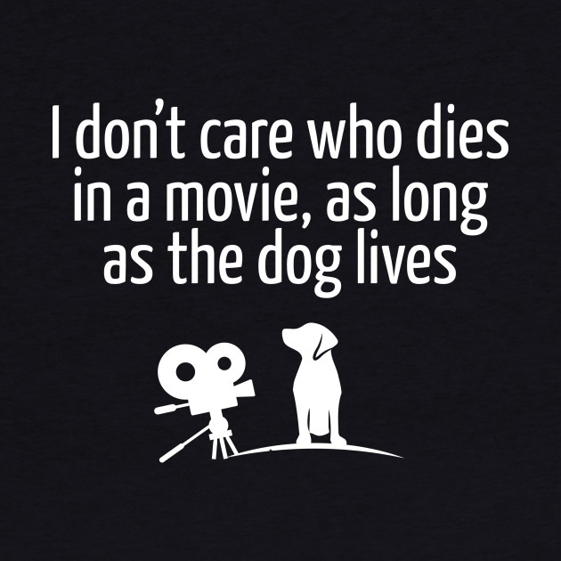I Don't Care Who Dies In A Movie...