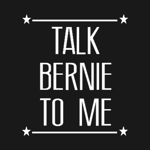 TALK BERNIE TO ME!