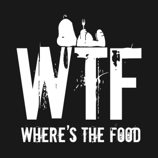 WTF!  Where's the Food. t-shirts