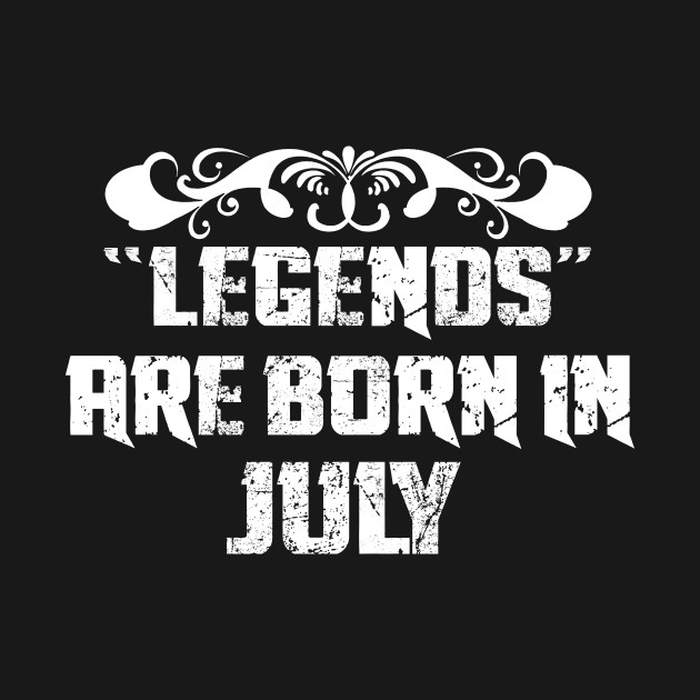 bc099b585 legends are born in july - Ages - T-Shirt | TeePublic