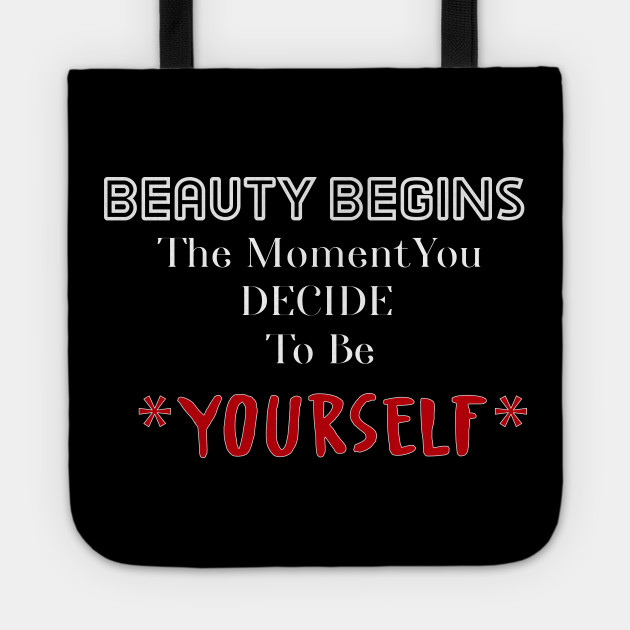 Beauty Begins The Moment You Decide To Be Your Self
