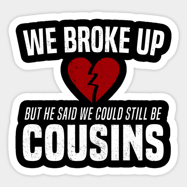 6c7e39d9 We Broke Up Funny Redneck Break Up Relationship Gag T-Shirt - We ...