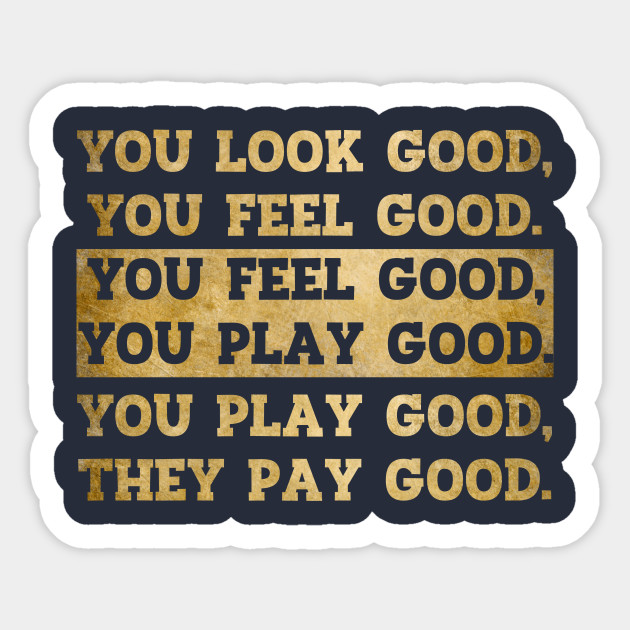 You Look Good You Feel Good You Play Good They Pay Good Footballer Sticker Teepublic
